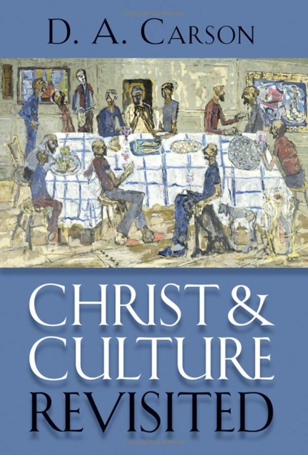 Christ and Culture Revisited D. A. Carson